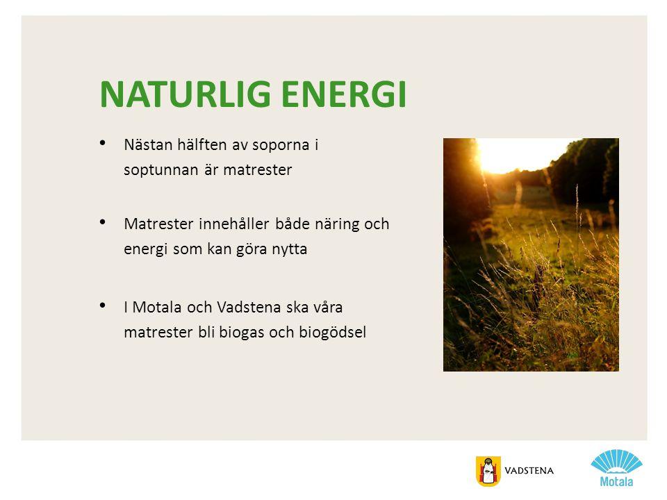 NATURLIG ENERGI • Nästan hälften av soporna i soptunnan är matrester • Matrester innehåller både näring och energi som kan göra nytta • I Motala och V