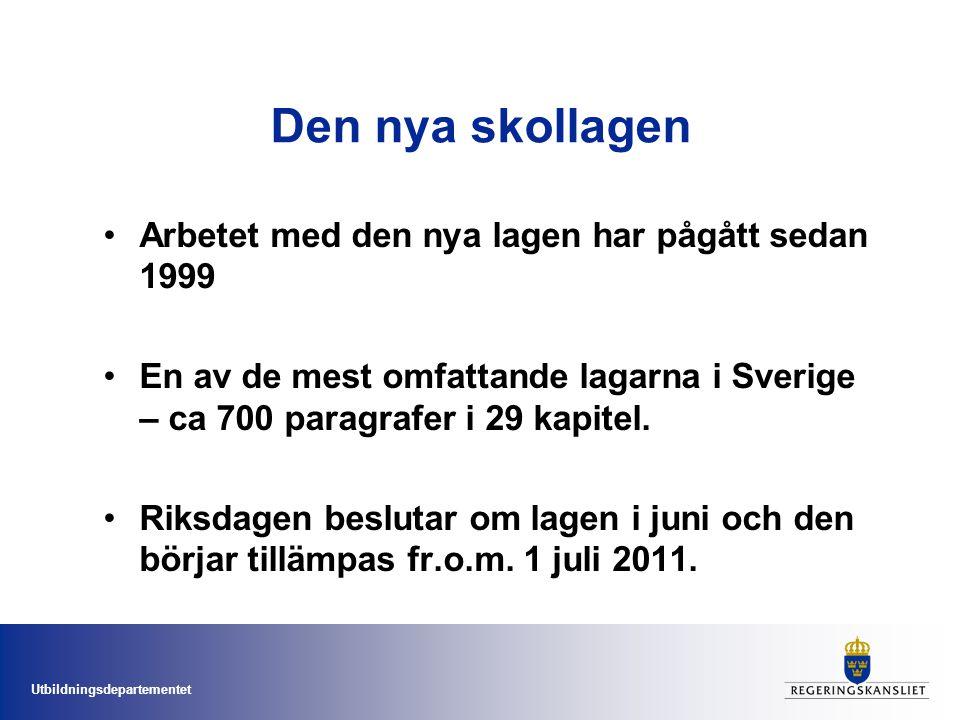 Utbildningsdepartementet Den nya skollagen •Arbetet med den nya lagen har pågått sedan 1999 •En av de mest omfattande lagarna i Sverige – ca 700 parag