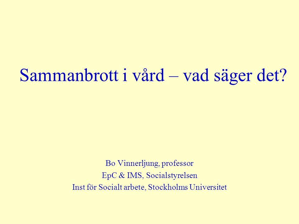 Sammanbrott i vård – vad säger det? Bo Vinnerljung, professor EpC & IMS, Socialstyrelsen Inst för Socialt arbete, Stockholms Universitet