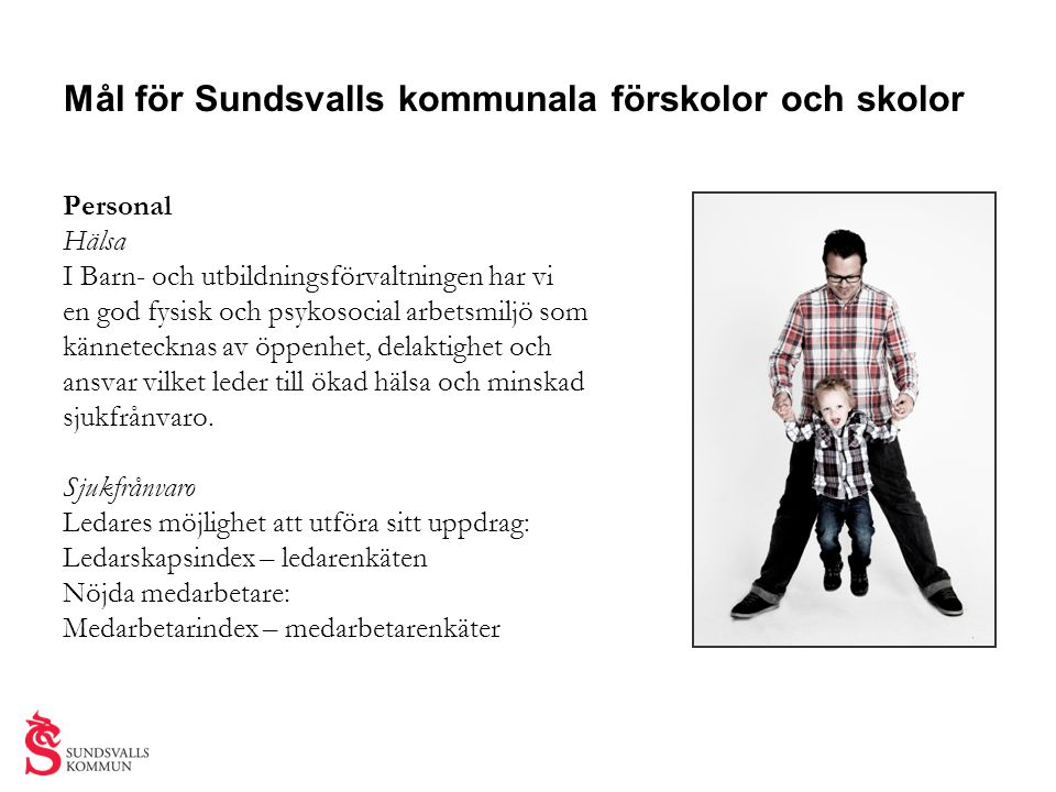 Mål för Sundsvalls kommunala förskolor och skolor Personal Hälsa I Barn- och utbildningsförvaltningen har vi en god fysisk och psykosocial arbetsmiljö