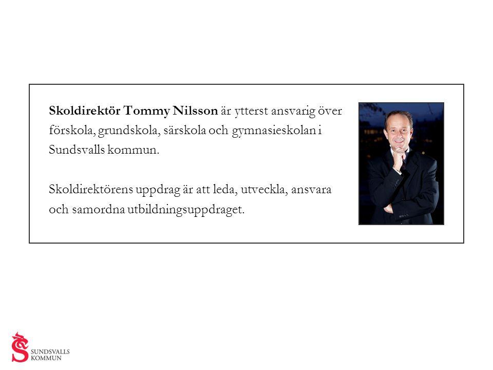 Skoldirektör Tommy Nilsson är ytterst ansvarig över förskola, grundskola, särskola och gymnasieskolan i Sundsvalls kommun. Skoldirektörens uppdrag är