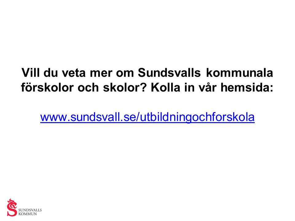 Vill du veta mer om Sundsvalls kommunala förskolor och skolor? Kolla in vår hemsida: www.sundsvall.se/utbildningochforskola www.sundsvall.se/utbildnin