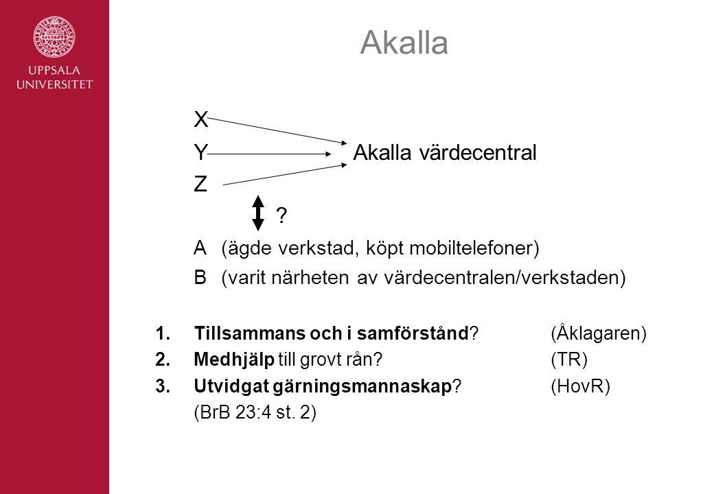 Akalla X YAkalla värdecentral Z ? A(ägde verkstad, köpt mobiltelefoner) B (varit närheten av värdecentralen/verkstaden) 1.Tillsammans och i samförstån