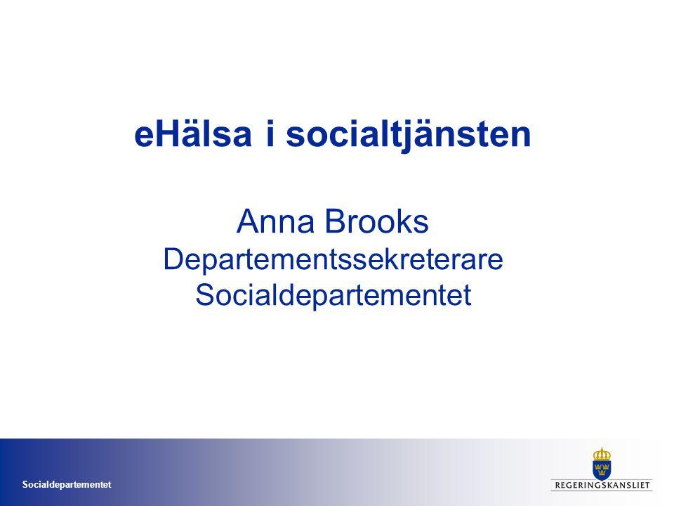 Socialdepartementet eHälsa i socialtjänsten Anna Brooks Departementssekreterare Socialdepartementet