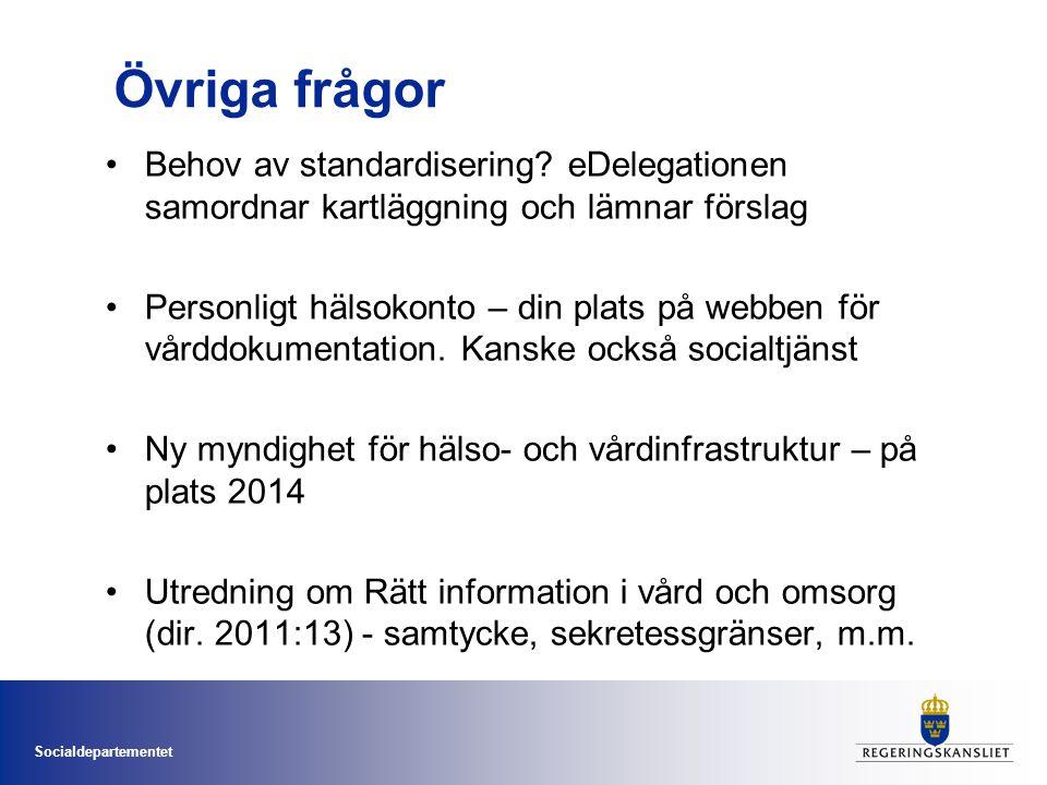 Socialdepartementet Övriga frågor •Behov av standardisering? eDelegationen samordnar kartläggning och lämnar förslag •Personligt hälsokonto – din plat