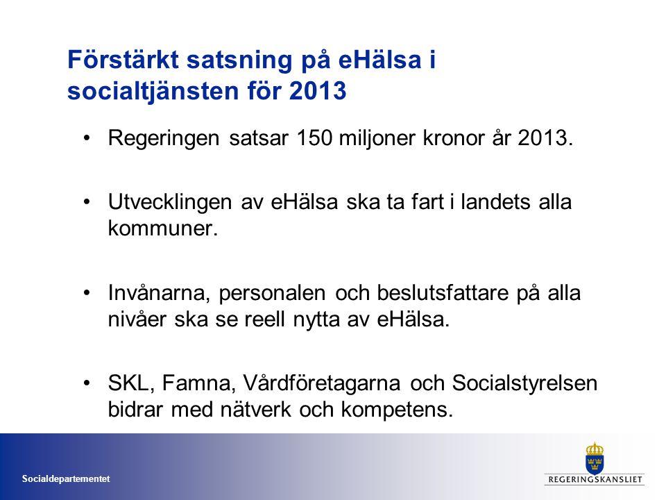 Socialdepartementet Förstärkt satsning på eHälsa i socialtjänsten för 2013 •Regeringen satsar 150 miljoner kronor år 2013. •Utvecklingen av eHälsa ska