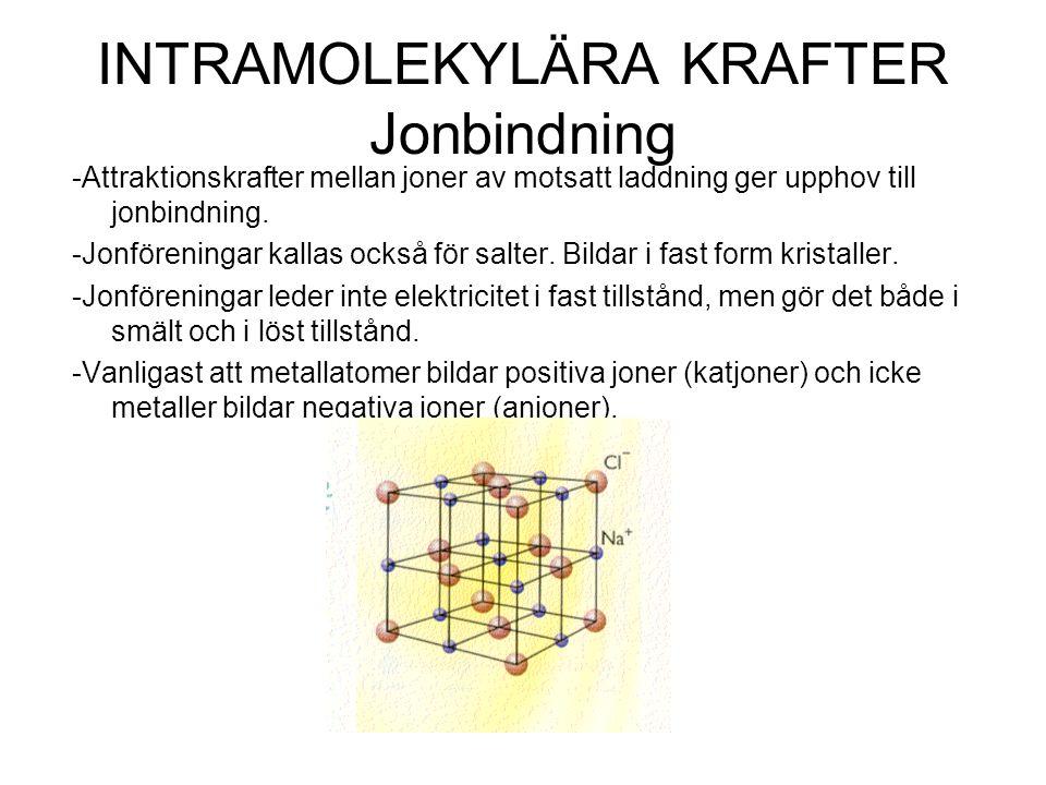 INTRAMOLEKYLÄRA KRAFTER Jonbindning -Attraktionskrafter mellan joner av motsatt laddning ger upphov till jonbindning. -Jonföreningar kallas också för