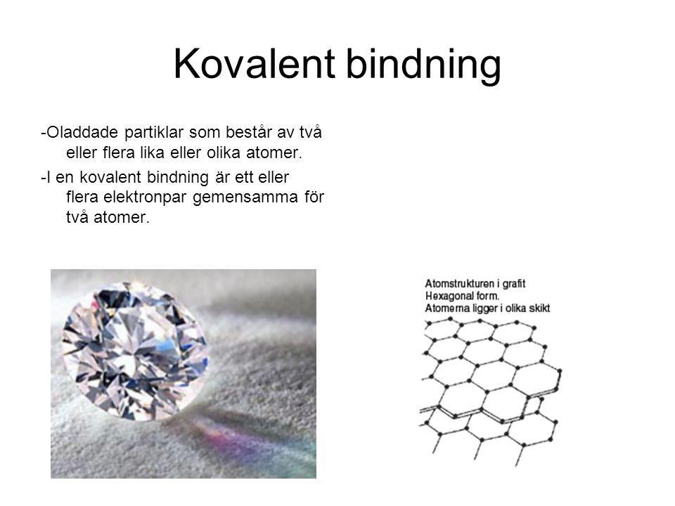 Kovalent bindning -Oladdade partiklar som består av två eller flera lika eller olika atomer. -I en kovalent bindning är ett eller flera elektronpar ge