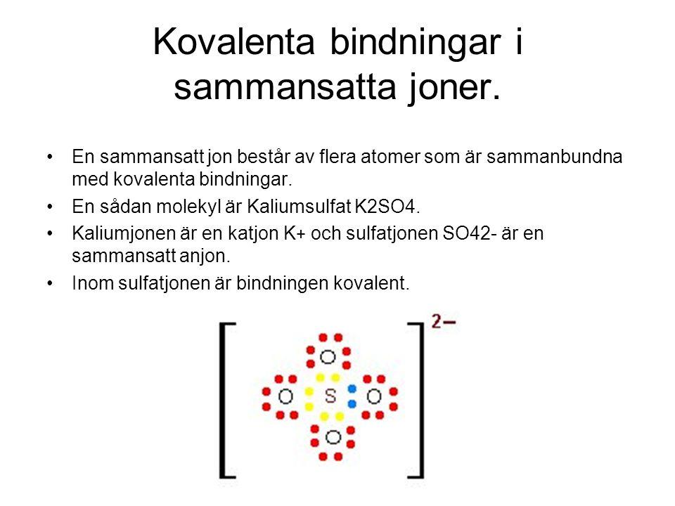 Kovalenta bindningar i sammansatta joner. •En sammansatt jon består av flera atomer som är sammanbundna med kovalenta bindningar. •En sådan molekyl är