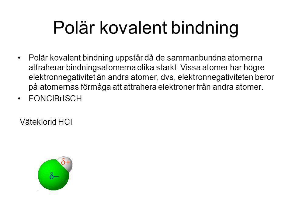 Polär kovalent bindning •Polär kovalent bindning uppstår då de sammanbundna atomerna attraherar bindningsatomerna olika starkt. Vissa atomer har högre