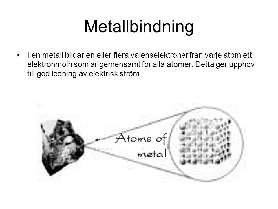 Metallbindning •I en metall bildar en eller flera valenselektroner från varje atom ett elektronmoln som är gemensamt för alla atomer. Detta ger upphov