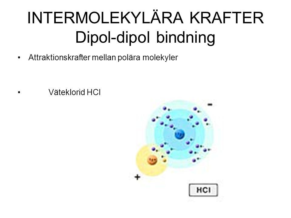 INTERMOLEKYLÄRA KRAFTER Dipol-dipol bindning •Attraktionskrafter mellan polära molekyler • Väteklorid HCl