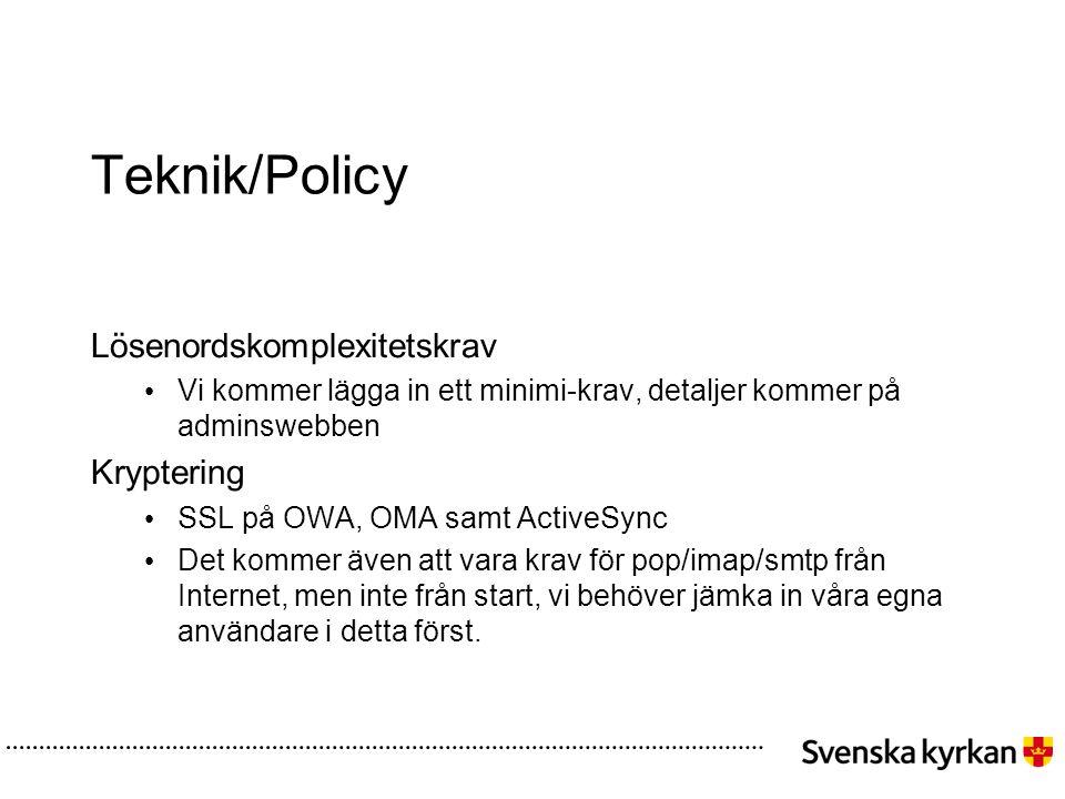 Teknik/Policy Lösenordskomplexitetskrav • Vi kommer lägga in ett minimi-krav, detaljer kommer på adminswebben Kryptering • SSL på OWA, OMA samt Active