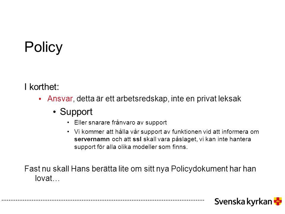 Policy I korthet: • Ansvar, detta är ett arbetsredskap, inte en privat leksak • Support • Eller snarare frånvaro av support • Vi kommer att hålla vår