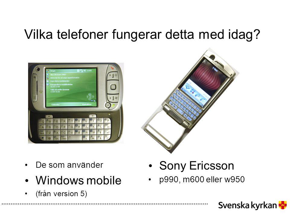 Vilka telefoner fungerar detta med idag? • De som använder • Windows mobile • (från version 5) • Sony Ericsson • p990, m600 eller w950