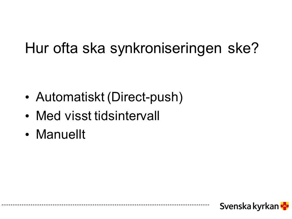 Hur ofta ska synkroniseringen ske? • Automatiskt (Direct-push) • Med visst tidsintervall • Manuellt