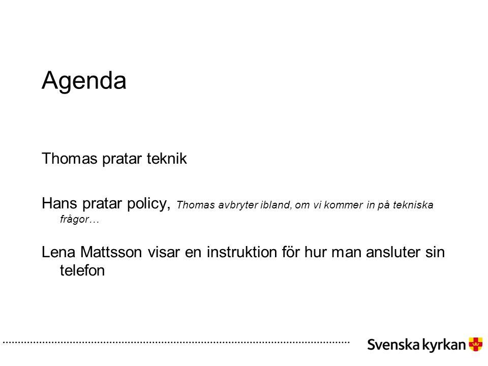Agenda Thomas pratar teknik Hans pratar policy, Thomas avbryter ibland, om vi kommer in på tekniska frågor… Lena Mattsson visar en instruktion för hur