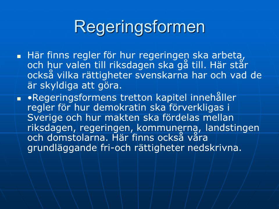Regeringsformen   Här finns regler för hur regeringen ska arbeta, och hur valen till riksdagen ska gå till. Här står också vilka rättigheter svenska