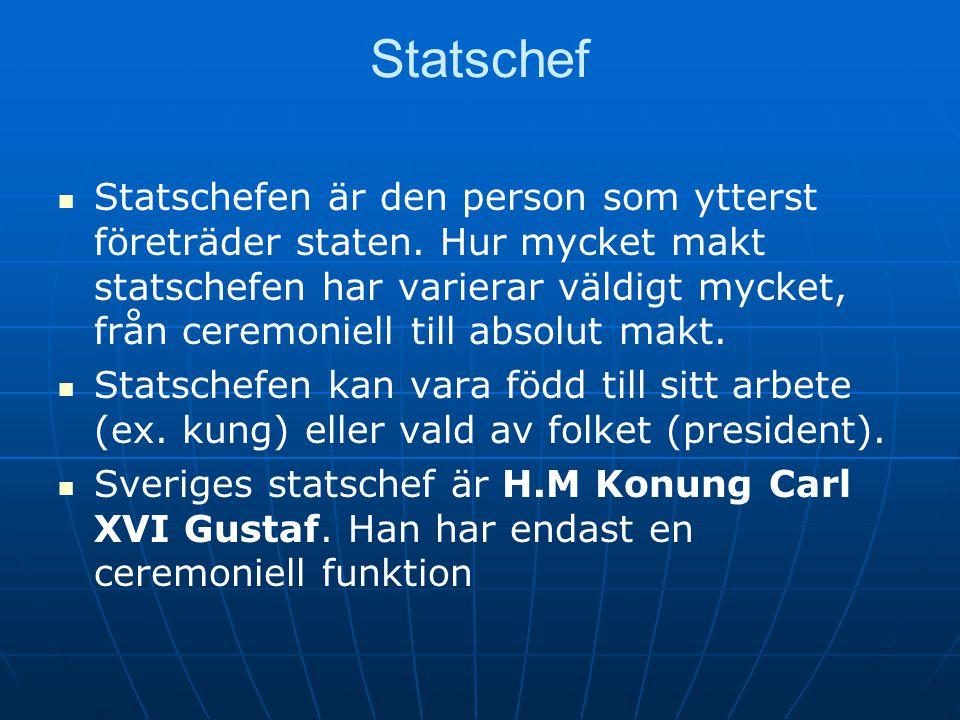 Statschef   Statschefen är den person som ytterst företräder staten. Hur mycket makt statschefen har varierar väldigt mycket, från ceremoniell till