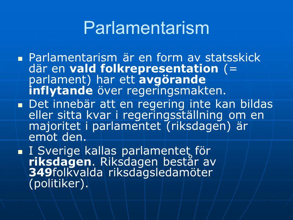 Parlamentarism   Parlamentarism är en form av statsskick där en vald folkrepresentation (= parlament) har ett avgörande inflytande över regeringsmak
