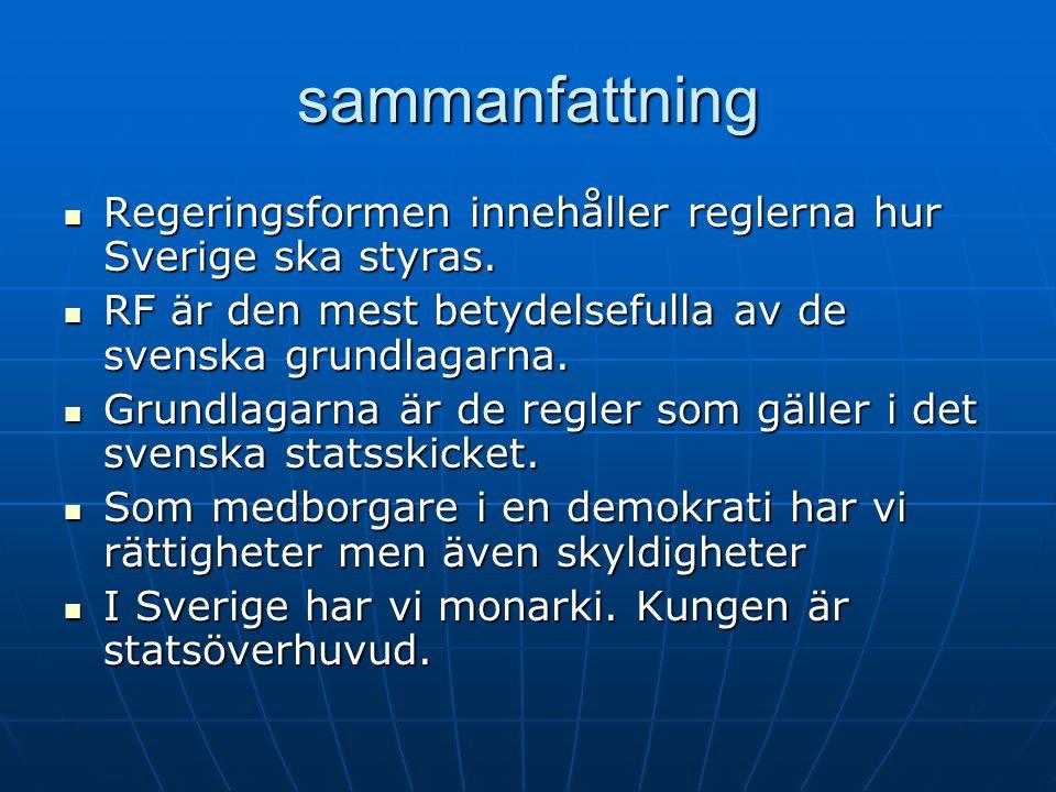 sammanfattning  Regeringsformen innehåller reglerna hur Sverige ska styras.  RF är den mest betydelsefulla av de svenska grundlagarna.  Grundlagarn