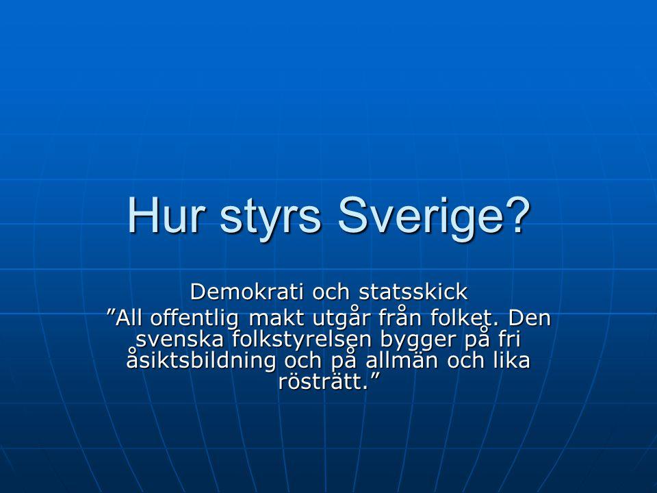 """Hur styrs Sverige? Demokrati och statsskick """"All offentlig makt utgår från folket. Den svenska folkstyrelsen bygger på fri åsiktsbildning och på allmä"""