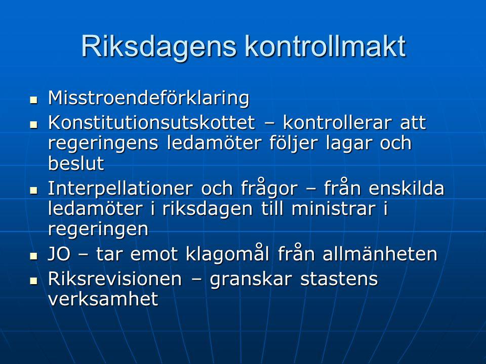 Riksdagens kontrollmakt  Misstroendeförklaring  Konstitutionsutskottet – kontrollerar att regeringens ledamöter följer lagar och beslut  Interpella
