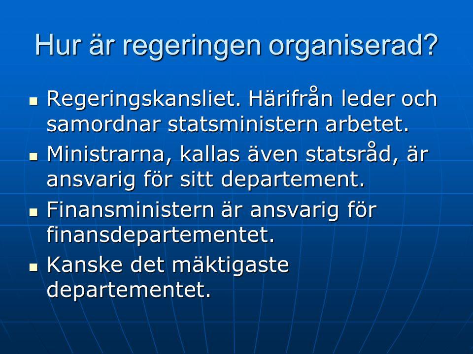 Hur är regeringen organiserad?  Regeringskansliet. Härifrån leder och samordnar statsministern arbetet.  Ministrarna, kallas även statsråd, är ansva