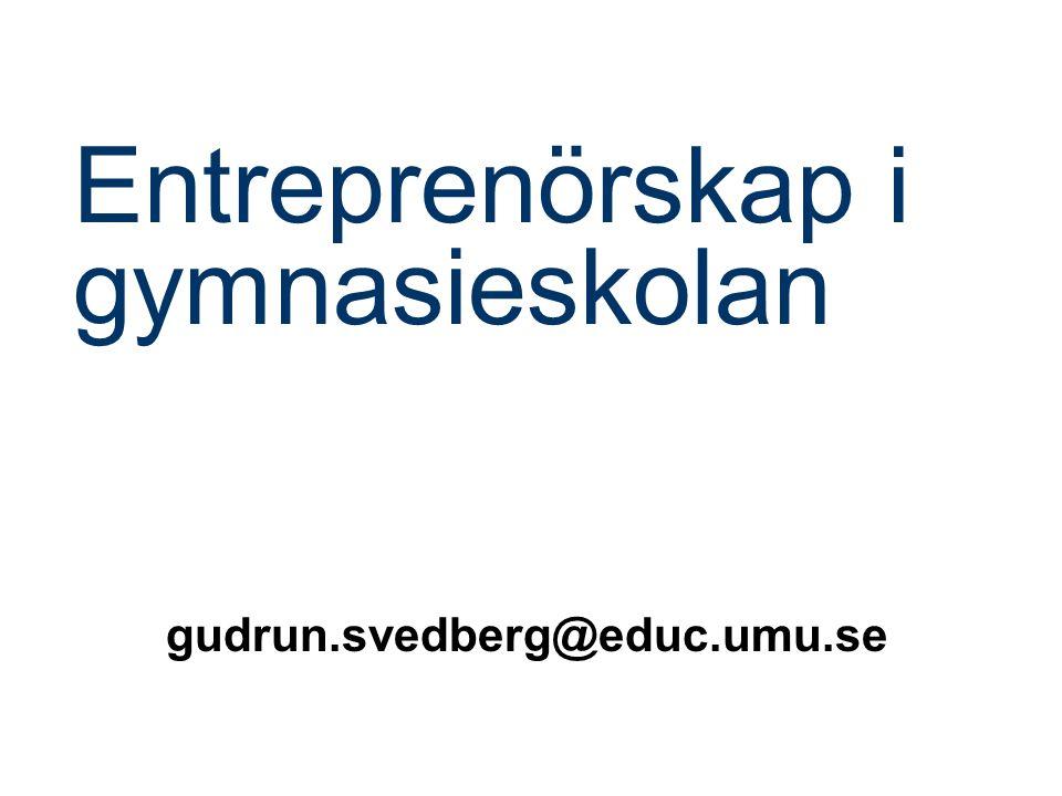 Entreprenörskap i gymnasieskolan gudrun.svedberg@educ.umu.se