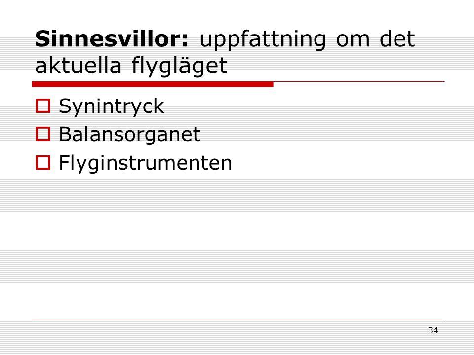 34 Sinnesvillor: uppfattning om det aktuella flygläget  Synintryck  Balansorganet  Flyginstrumenten