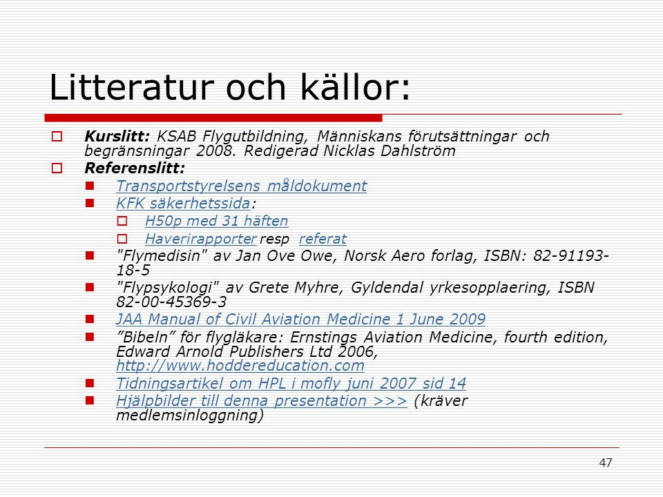 47 Litteratur och källor:  Kurslitt: KSAB Flygutbildning, Människans förutsättningar och begränsningar 2008. Redigerad Nicklas Dahlström  Referensli