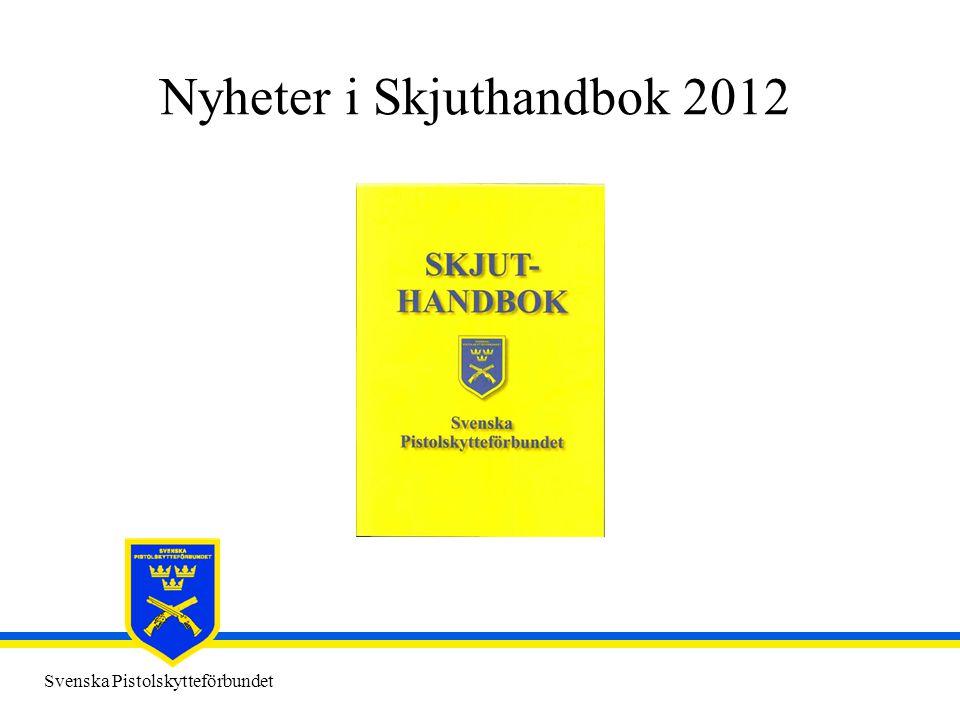 Svenska Pistolskytteförbundet Nyheter i Skjuthandbok 2012