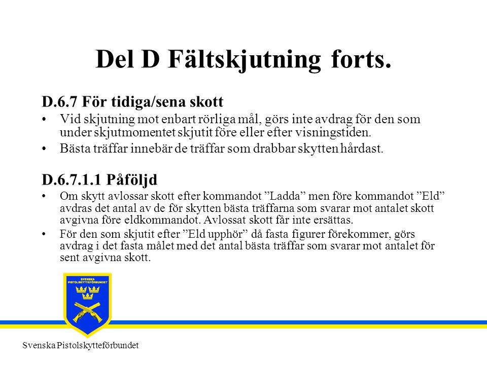 Svenska Pistolskytteförbundet Del D Fältskjutning forts. D.6.7 För tidiga/sena skott •Vid skjutning mot enbart rörliga mål, görs inte avdrag för den s