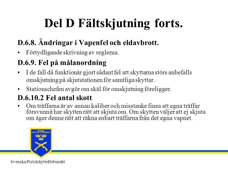 Svenska Pistolskytteförbundet Del D Fältskjutning forts. D.6.8. Ändringar i Vapenfel och eldavbrott. •Förtydligande skrivning av reglerna. D.6.9. Fel