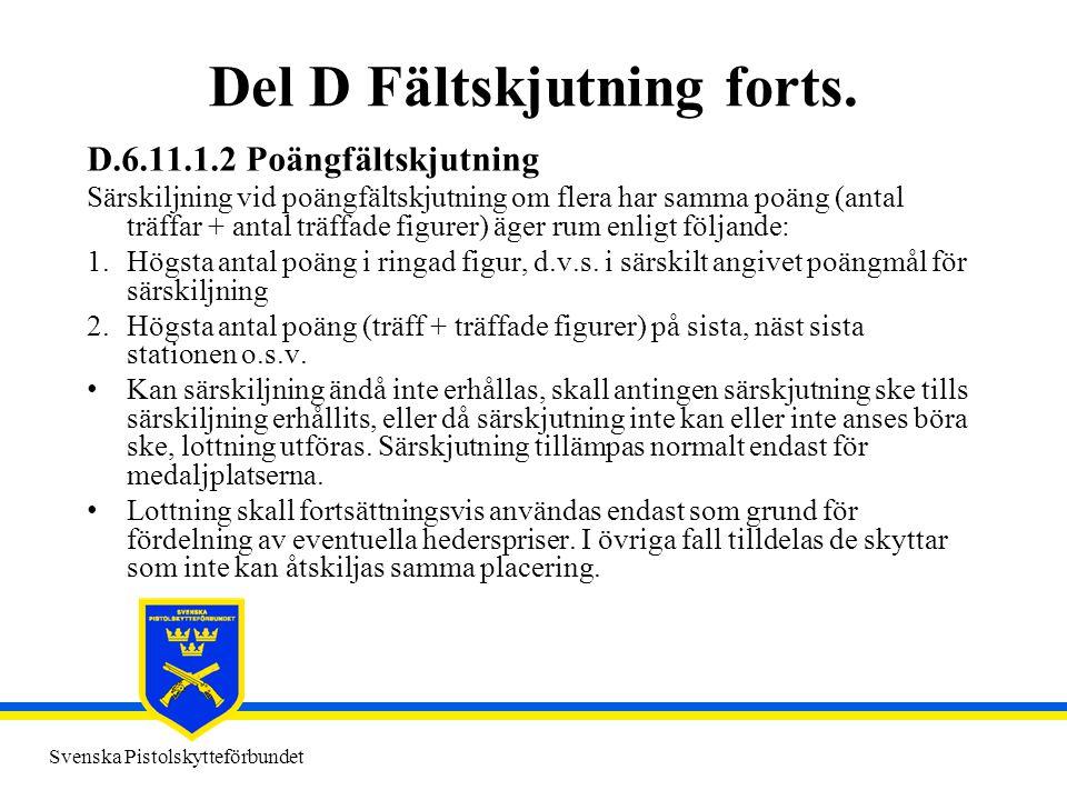 Svenska Pistolskytteförbundet Del D Fältskjutning forts. D.6.11.1.2 Poängfältskjutning Särskiljning vid poängfältskjutning om flera har samma poäng (a