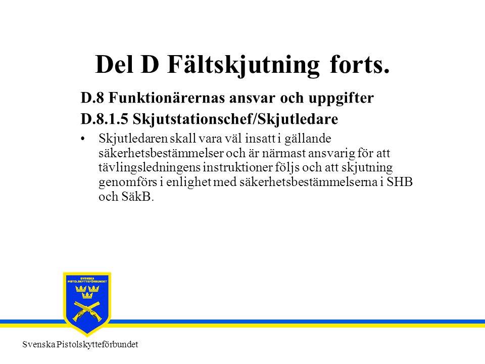 Svenska Pistolskytteförbundet Del D Fältskjutning forts. D.8 Funktionärernas ansvar och uppgifter D.8.1.5 Skjutstationschef/Skjutledare •Skjutledaren