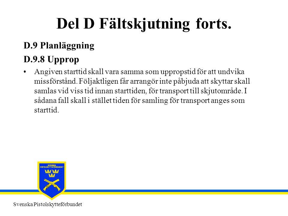 Svenska Pistolskytteförbundet Del D Fältskjutning forts. D.9 Planläggning D.9.8 Upprop •Angiven starttid skall vara samma som uppropstid för att undvi