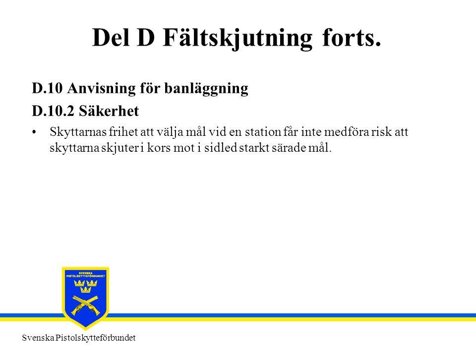 Svenska Pistolskytteförbundet Del D Fältskjutning forts. D.10 Anvisning för banläggning D.10.2 Säkerhet •Skyttarnas frihet att välja mål vid en statio