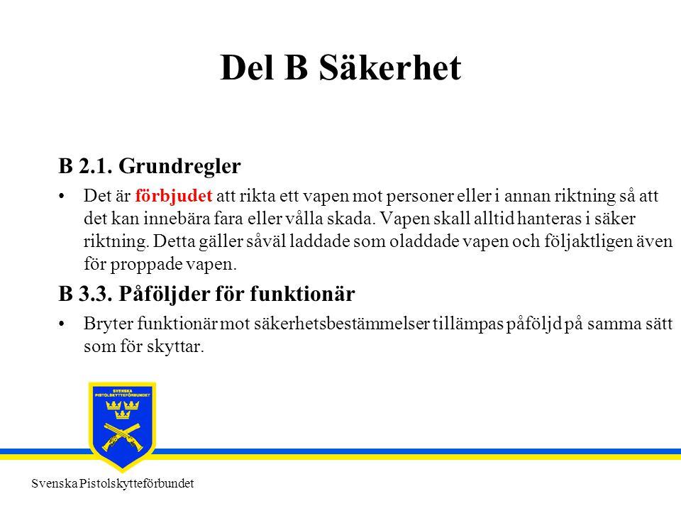 Svenska Pistolskytteförbundet Del B Säkerhet B 2.1. Grundregler •Det är förbjudet att rikta ett vapen mot personer eller i annan riktning så att det k