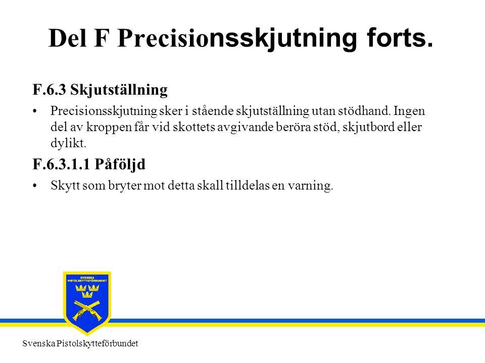 Svenska Pistolskytteförbundet Del F Precisio nsskjutning forts. F.6.3 Skjutställning •Precisionsskjutning sker i stående skjutställning utan stödhand.