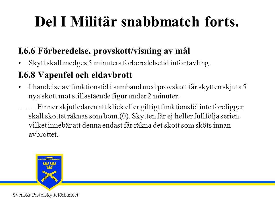 Svenska Pistolskytteförbundet Del I Militär snabbmatch forts. I.6.6 Förberedelse, provskott/visning av mål •Skytt skall medges 5 minuters förberedelse