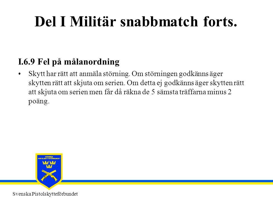 Svenska Pistolskytteförbundet Del I Militär snabbmatch forts. I.6.9 Fel på målanordning •Skytt har rätt att anmäla störning. Om störningen godkänns äg