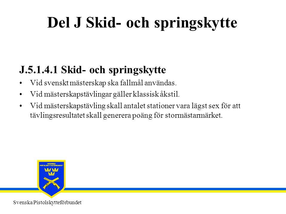 Svenska Pistolskytteförbundet Del J Skid- och springskytte J.5.1.4.1 Skid- och springskytte •Vid svenskt mästerskap ska fallmål användas. •Vid mästers