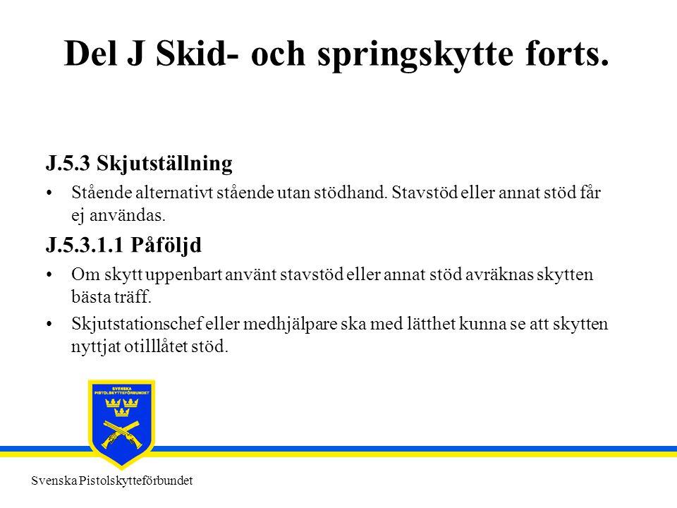 Svenska Pistolskytteförbundet Del J Skid- och springskytte forts. J.5.3 Skjutställning •Stående alternativt stående utan stödhand. Stavstöd eller anna