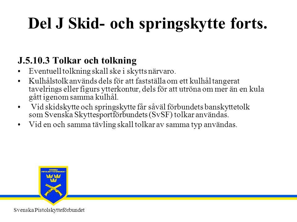 Svenska Pistolskytteförbundet Del J Skid- och springskytte forts. J.5.10.3 Tolkar och tolkning •Eventuell tolkning skall ske i skytts närvaro. •Kulhål