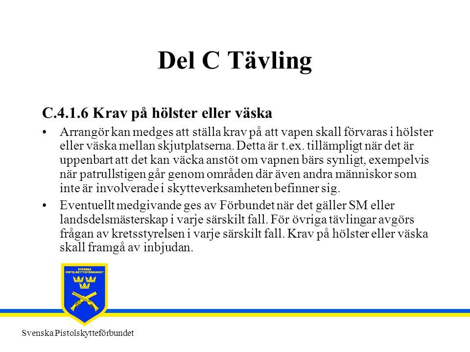 Svenska Pistolskytteförbundet Del C Tävling C.4.1.6 Krav på hölster eller väska •Arrangör kan medges att ställa krav på att vapen skall förvaras i höl