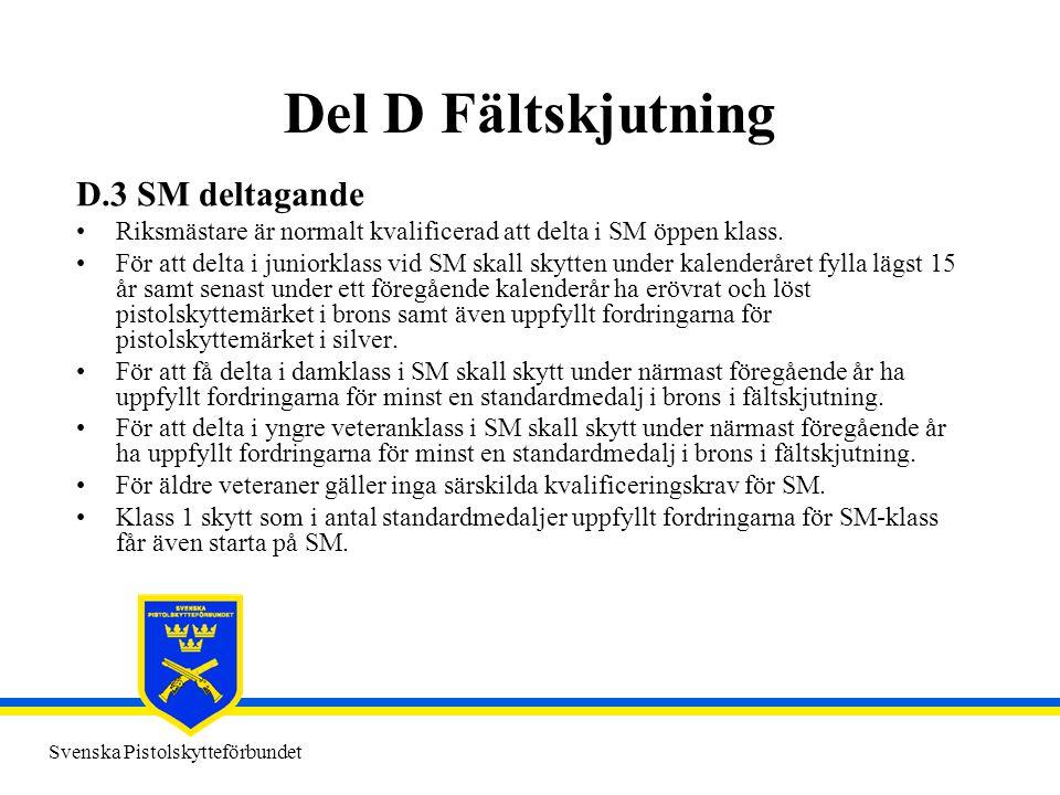 Svenska Pistolskytteförbundet Del D Fältskjutning D.3 SM deltagande •Riksmästare är normalt kvalificerad att delta i SM öppen klass. •För att delta i