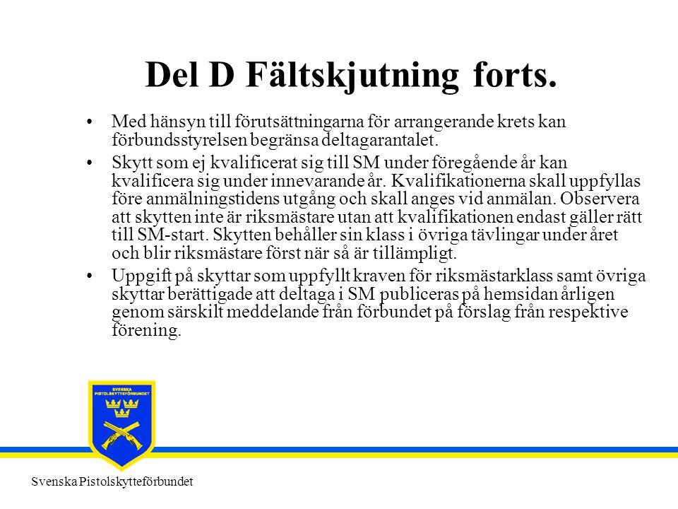 Svenska Pistolskytteförbundet Del D Fältskjutning forts. •Med hänsyn till förutsättningarna för arrangerande krets kan förbundsstyrelsen begränsa delt