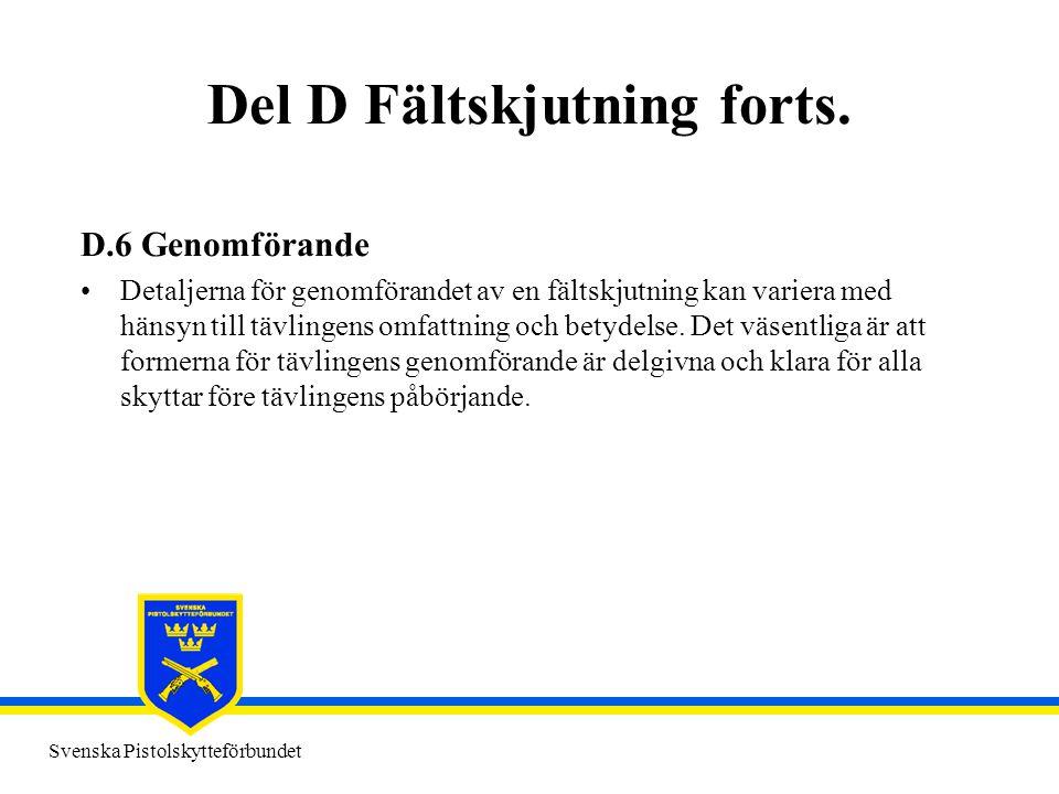 Svenska Pistolskytteförbundet Del D Fältskjutning forts. D.6 Genomförande •Detaljerna för genomförandet av en fältskjutning kan variera med hänsyn til