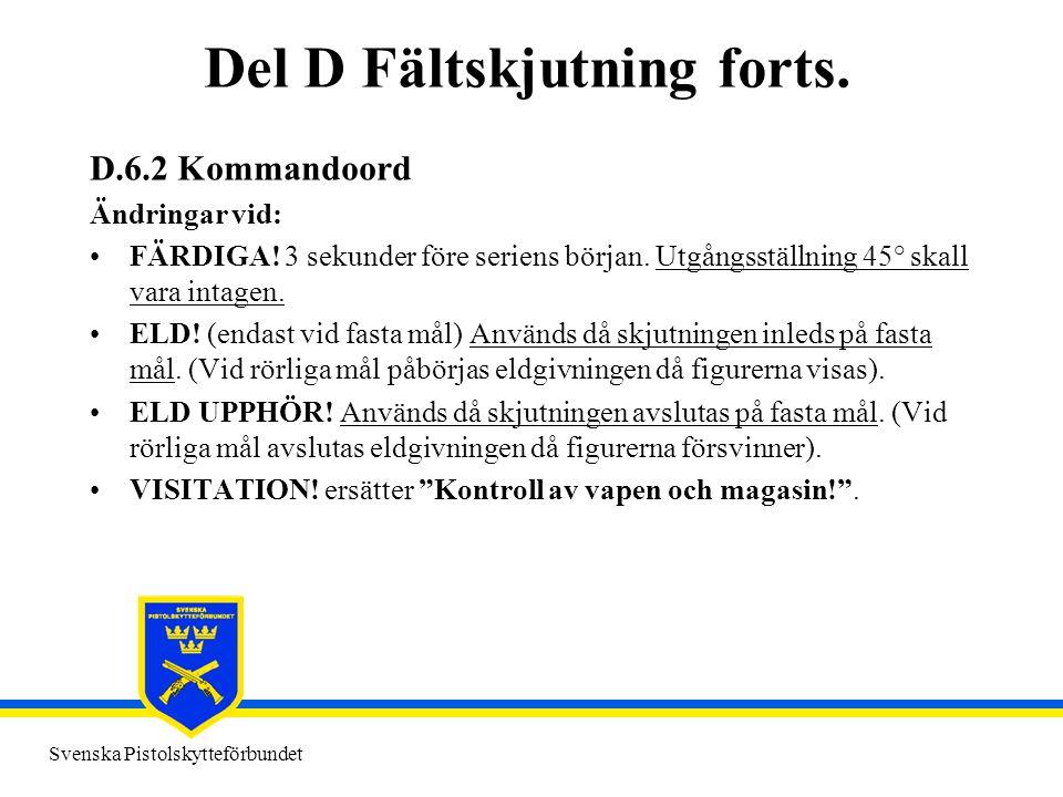 Svenska Pistolskytteförbundet Del D Fältskjutning forts. D.6.2 Kommandoord Ändringar vid: •FÄRDIGA! 3 sekunder före seriens början. Utgångsställning 4